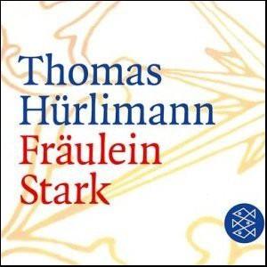Thomas Hürlimann: Fräulein Stark